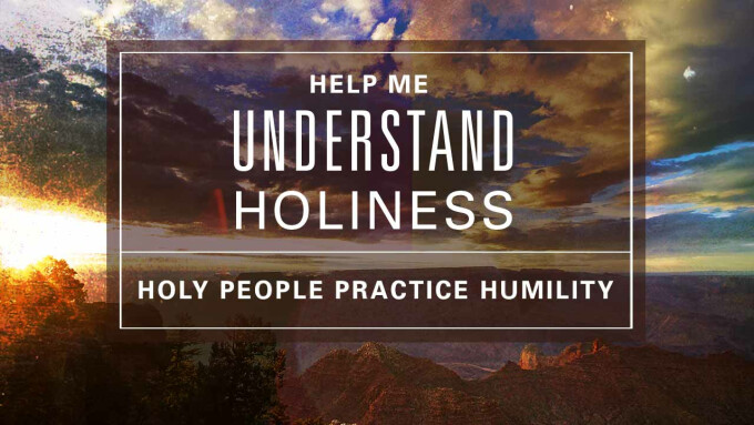 Holy People Practice Humility