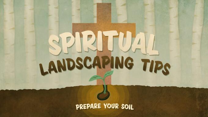 Spiritual Landscaping Tips: Prepare Your Soil