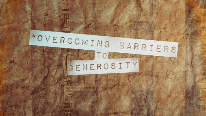 Overcoming Barriers To Generosity
