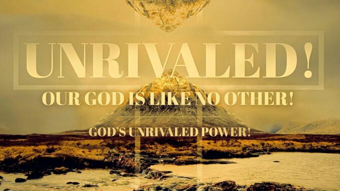 Unrivaled: God's Unrivaled Power