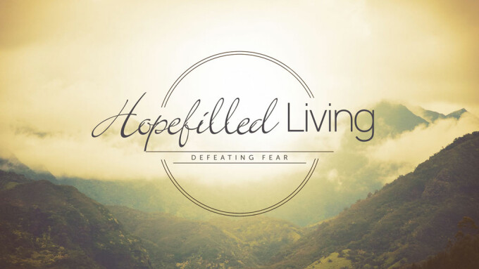 Hopefilled Living: Defeating Fear