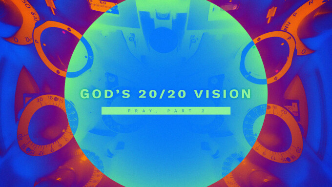 God's 2020 Vision: Pray, Part 2
