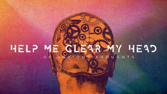 Help Me Clear My Head…Of Anxious Thoughts