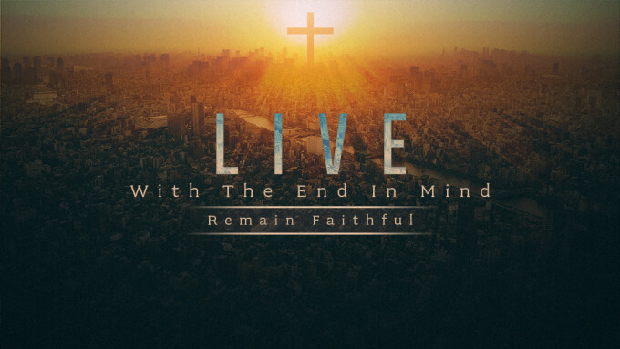 Live With The End In Mind: Remain Faithful