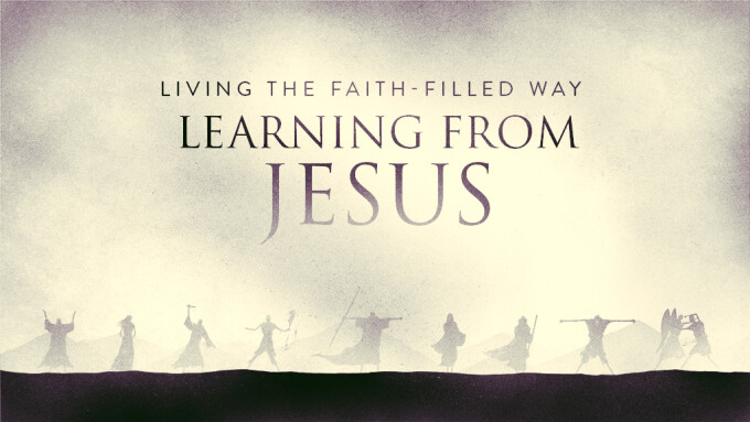 Living The Faith Filled Way: Learning From Jesus